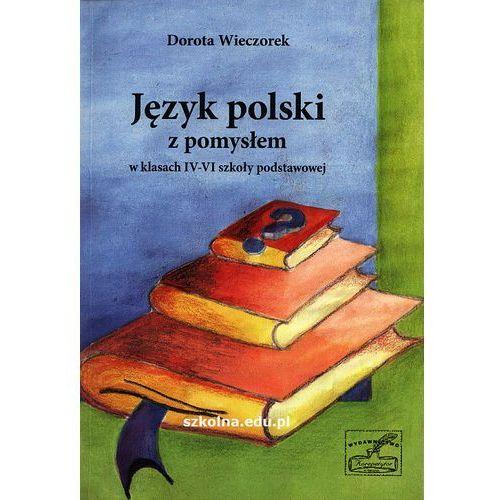 Język polski z pomysłem w klasach IV-VI szkoły podstawowej [opr. miękka]