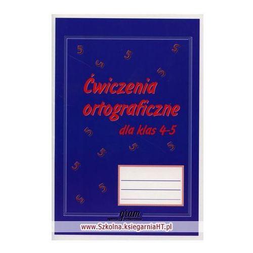 Ćwiczenia ortograficzne dla klas 4-5 [opr. broszurowa]