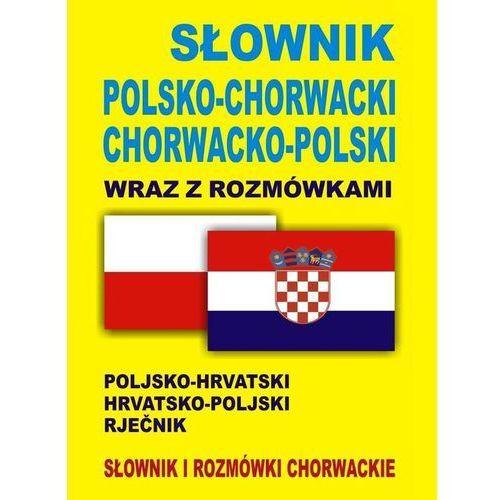 Słownik polsko-chorwacki chorwacko-polski wraz z rozmówkami [opr. kartonowa]