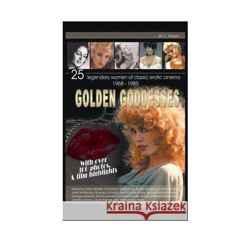 Golden Goddesses: 25 Legendary Women of Classic Erotic Cinema, 1968-1985 (Hardback)
