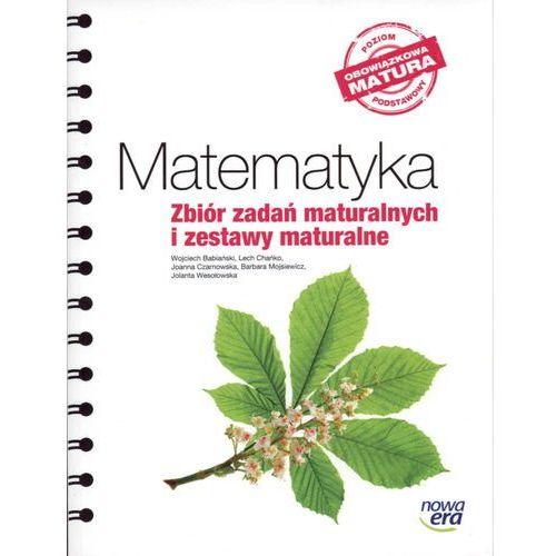 MATEMATYKA ZBIÓR ZADAŃ MATURALNYCH I ZESTAWY MATURALNE POZIOM PODSTAWOWY OBOWIĄZKOWA MATURA [opr. miękka]