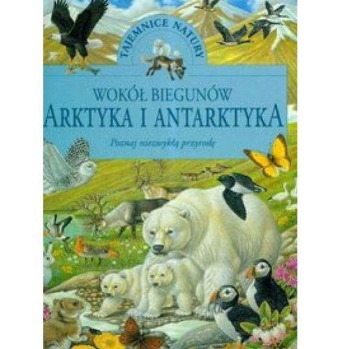 Wokół biegunów Arktyka i Antarktyda [opr. twarda]